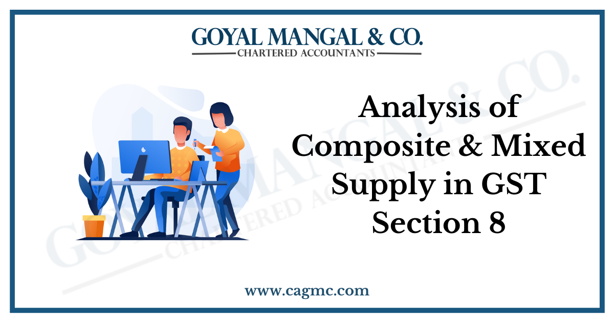 Analysis of Composite & Mixed Supply in GST Section 8