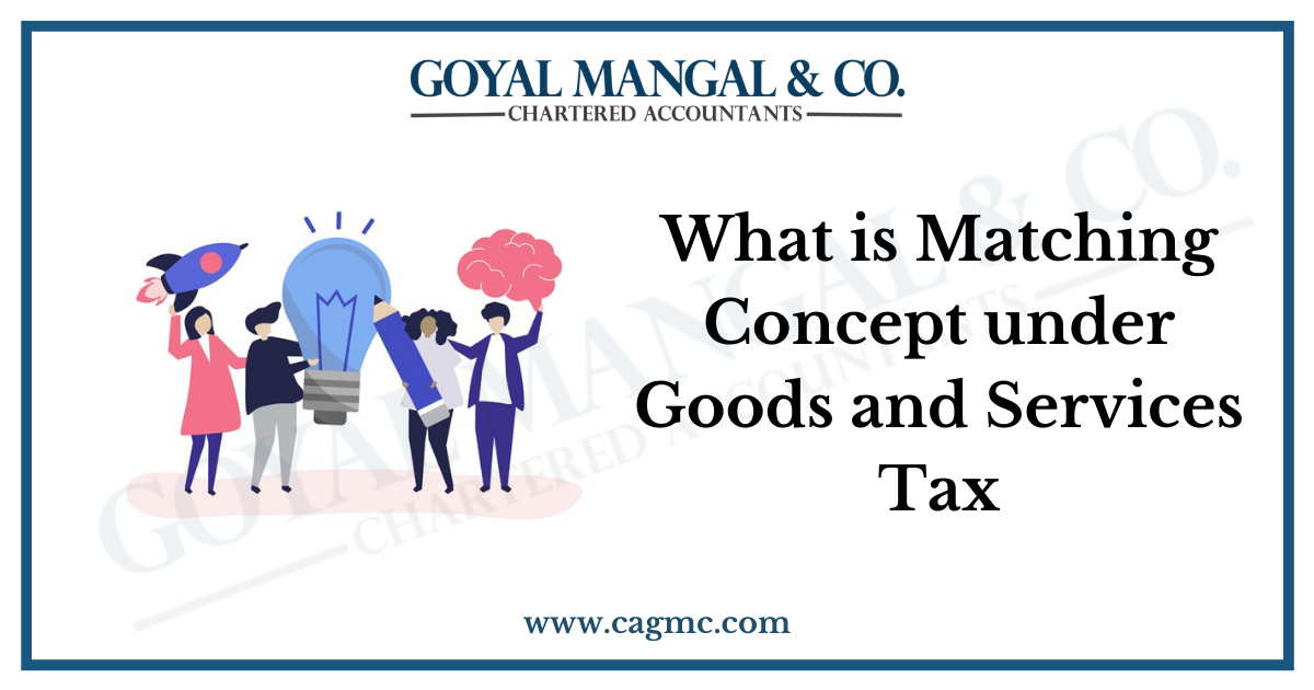 What is Matching Concept under Goods and Services Tax