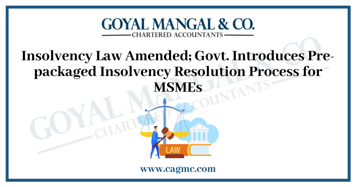 Insolvency Law Amended; Govt. Introduces Pre-packaged Insolvency Resolution Process for MSMEs