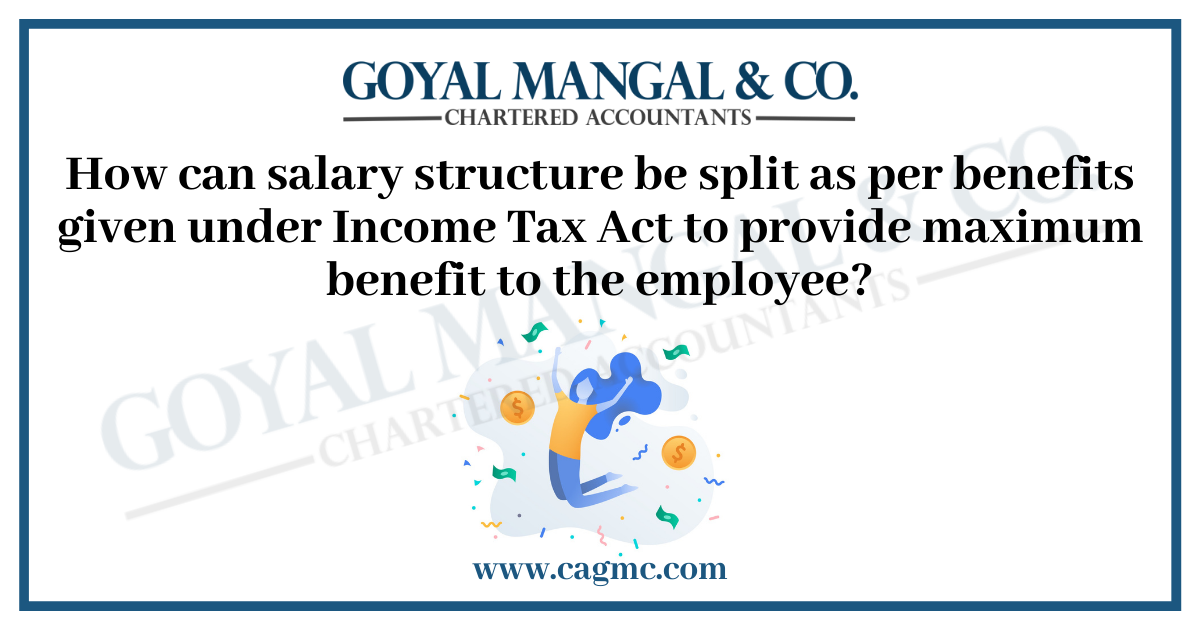 How can salary structure be split as per benefits given under Income Tax Act to provide maximum benefit to the employee