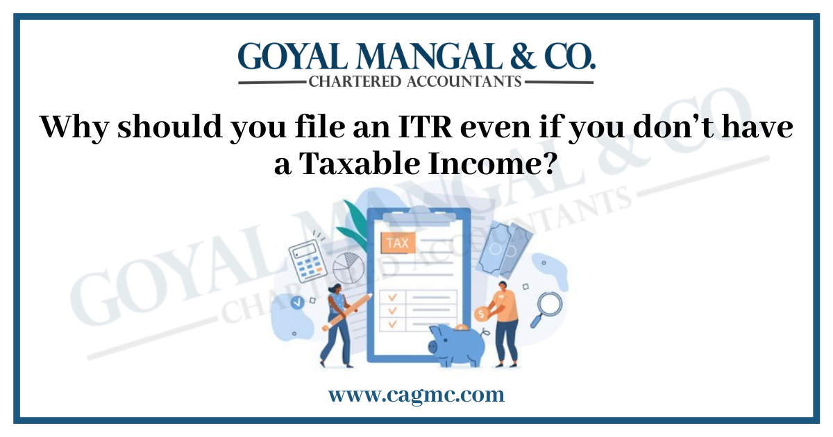 Why should you file an ITR even if you don't have a Taxable Income?